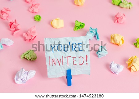 Writing note showing You Re Invited. Business photo showcasing make a polite friendly request to someone go somewhere. #1474523180