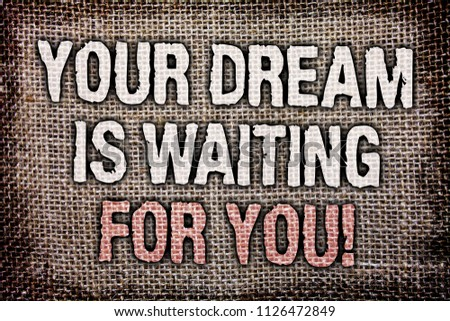 Writing note showing  Your Dream Is Waiting For You. Business photo showcasing Goal Objective Intention Target Yearning Plan Antique jute background message vintage reflections thoughts feelings. #1126472849