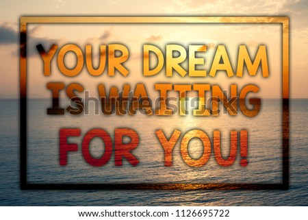 Writing note showing  Your Dream Is Waiting For You. Business photo showcasing Goal Objective Intention Target Yearning Plan Sunset blue beach cloudy sky ideas message thoughts feelings. #1126695722