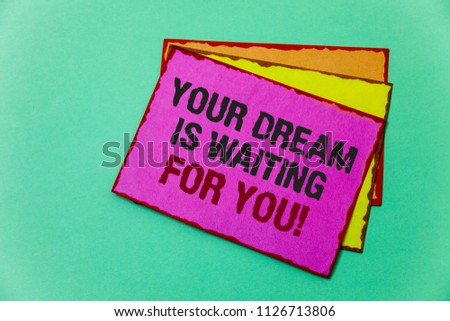 Writing note showing  Your Dream Is Waiting For You. Business photo showcasing Goal Objective Intention Target Yearning Plan Ideas message communicate feelings thought reflection green background. #1126713806