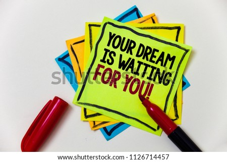 Writing note showing  Your Dream Is Waiting For You. Business photo showcasing Goal Objective Intention Target Yearning Plan Pen marker ideas markers message communicate inform feelings thoughts. #1126714457