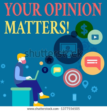Writing note showing Your Opinion Matters. Business photo showcasing show you do not agree with something that just been said Man Sitting with Laptop and SEO Driver Icons on Blank Space.