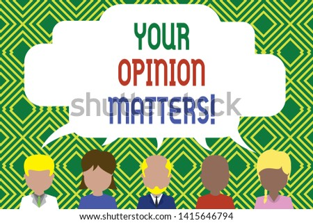 Writing note showing Your Opinion Matters. Business photo showcasing show you do not agree with something that just been said Five different persons sharing speech bubble People talking.
