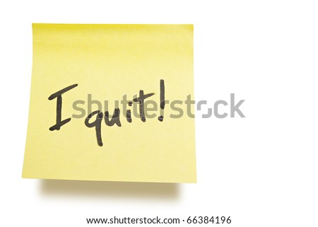 "yellow adhesive note on white background with ""i quit"" note"