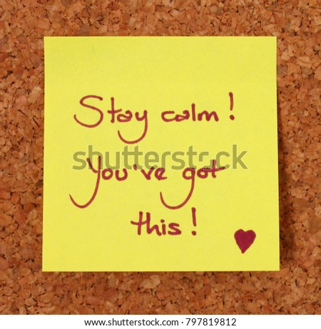 Yellow Post-It Note on a Cork Board Background - Stay Calm, You've Got This. #797819812