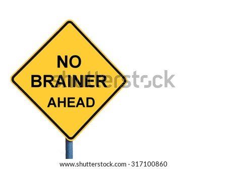 Yellow roadsign with NO BRAINER ahead message isolated on white background
