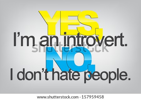 Yes, I'm an introvert. No, I don't hate people. Typography poster. Motivational Background (Raster)