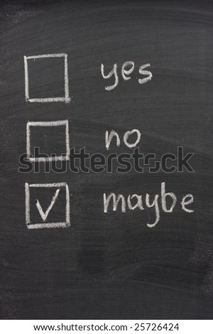 yes, no and maybe (checked) voting check boxes sketched with white chalk on blackboard, uncertainty or hesitation concept