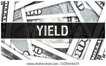 Yield Closeup Concept. American Dollars Cash Money,3D rendering. Yield at Dollar Banknote. Financial USA money banknote and commercial money investment profit earnings, gain,  income, proceeds, profit