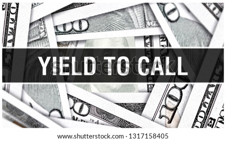 Yield to Call Closeup Concept. American Dollars Cash Money,3D rendering. Yield to Call at Dollar Banknote. Financial USA money banknote and commercial money investment profit concept