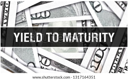 Yield To Maturity Closeup Concept. American Dollars Cash Money,3D rendering. Yield To Maturity at Dollar Banknote. Financial USA money banknote and commercial money investment profit concept