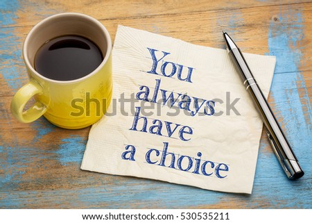 You always have a choice - handwriting on a napkin with a cup of espresso coffee