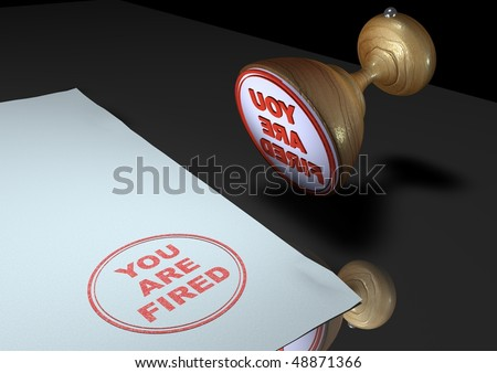 stock-photo-you-are-fired-illustration-of-a-rubber-ink-stamp-on-paper-48871366.jpg