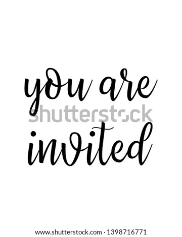 you are invited quote print. Home decoration, typography poster. Typography poster in black and white. Motivation and inspiration quote. inspirational quote isolated on the white background.