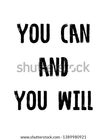 You can and you will print. Home decoration, typography poster. Typography poster in black and white. Motivation and inspiration quote.