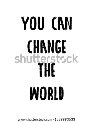 You can change the world print. Home decoration, typography poster. Typography poster in black and white. Motivation and inspiration quote.