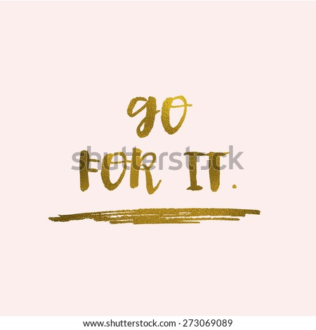You Can Do It, Go For It Modern Calligraphy Background With Gold Foil Calligraphy Quote