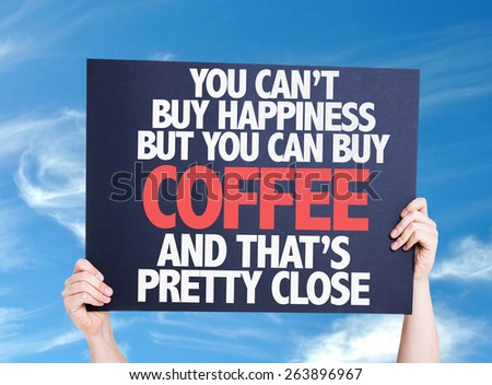 You Cant Buy Happiness but You Can Buy Coffee And Thats Pretty Close card with sky background