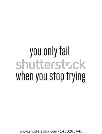 you only fail when you stop trying print. typography poster. Typography poster in black and white. Motivation and inspiration quote. Black inspirational quote isolated on the white background.