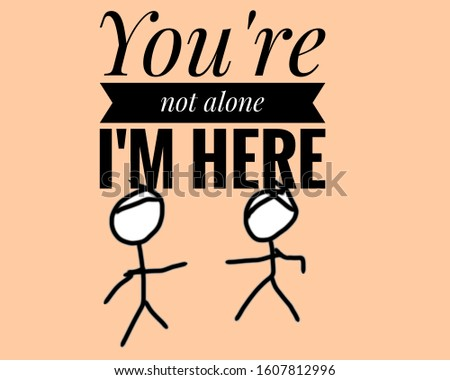 You're not alone, motivational quotes and inspirational inspiration