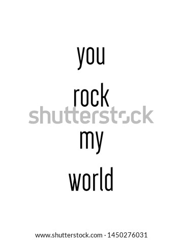 you rock my world print. typography poster. Typography poster in black and white. Motivation and inspiration quote. Black inspirational quote isolated on the white background.