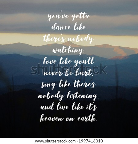 You've got to dance like there's nobody watching, love like you'll never be hurt, sing like there's nobody listening, and live like it's heaven on earth. Motivational And Inspirational Quote. Stock fotó ©