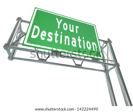 Your Destination words on green freeway road sign directing you to your desired location, attraction or place you've been traveling to - stock photo