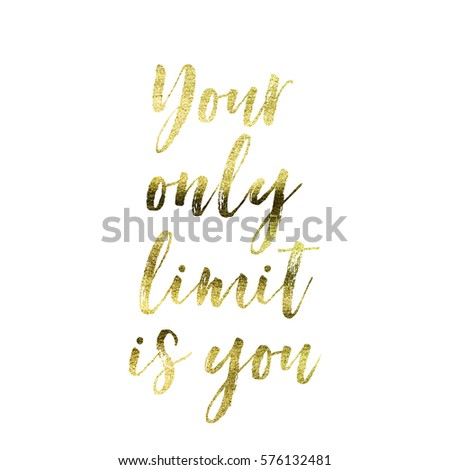 Your only limit is you - Gold foil inspirational motivation quote on a plain white background #576132481