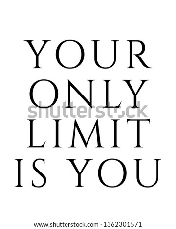 Your only limit is you print. Home decoration, typography poster. Typography poster in black and white. Motivation and inspiration quote.