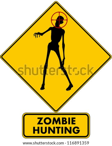 Zombie Hunting: a caution road sign warning you that zombies are being hunted in the immediate area, pictured with a zombie reaching out with a target on its head. Isolated.