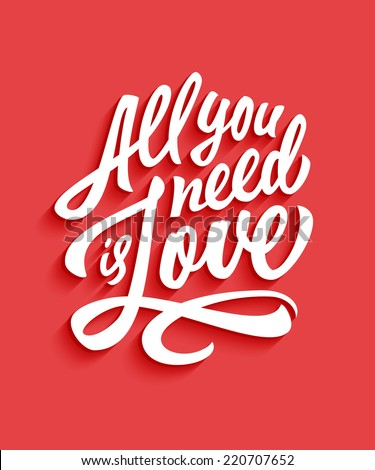 All You Need Is Love Handwritten Typographic Poster Original Hand Made Quote Lettering