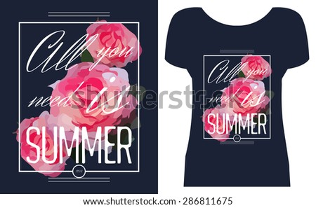'All you need is summer', Graphic print with flowers for t-shirt or other uses. Vector illustration.