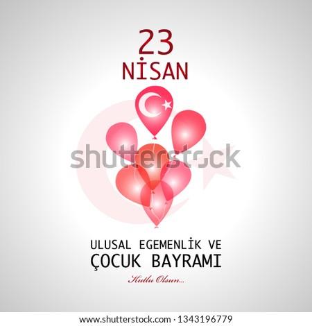 23 April children's day. Translation : April 23 national sovereignty and children's day. Turkish translation : 23 Nisan ulusal egemenlik ve cocuk bayrami