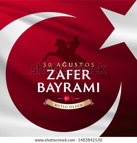 30 August Zafer Bayrami Victory Day Turkey. Translation: August 30 Celebration of victory and the National Day in Turkey, wishes card design Turkish flag symbol and silhouette of MK.Ataturk.