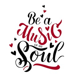 ''Be a music of my soul'' text as declaration of love, tag, icon. Text card for Valentine's day, marriage proposal. Hearts background. Lettering typography poster. Vector illustration.