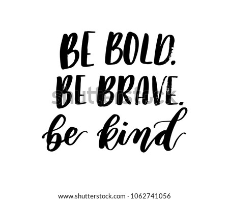 Be bold, be brave, be kind brush lettering inscription isolated on white background. Inspirational lettering quote. Modern calligraphy for greeting card or poster. Vector illustration.