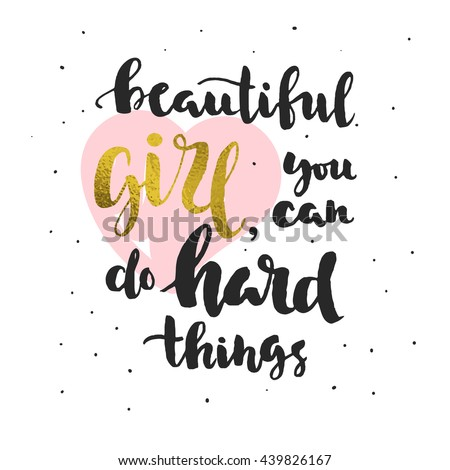 beautiful girl you can do hard things quote phrase for