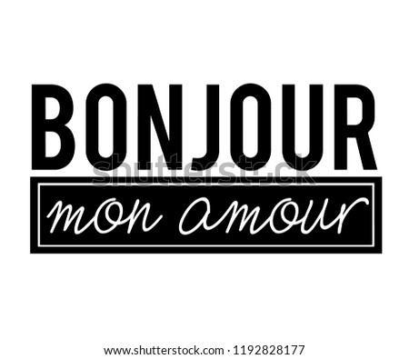 ''BONJOUR MON AMOUR'' french slogan. english meaning is Hello my love