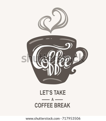 """Coffee - Let's take a coffee break"" Hipster Vintage Stylized Lettering. Vector Illustration."