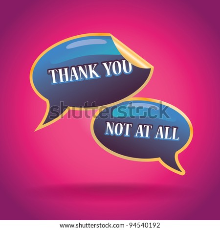 """3d """"thank you"""" and """"""""not at all"""" text bubbles illustration"""