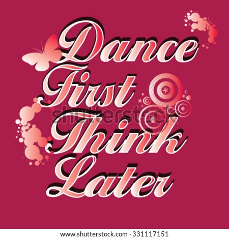 dance first think laterslogan
