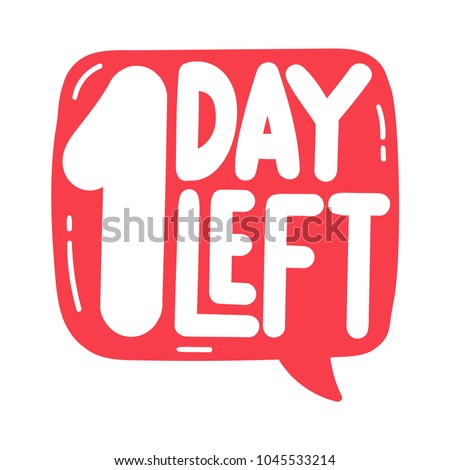 1 day left. Vector hand drawn speech bubble illustration on white background.