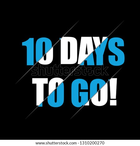 10 days to go. Vector lettering illustration on black background. stock photo