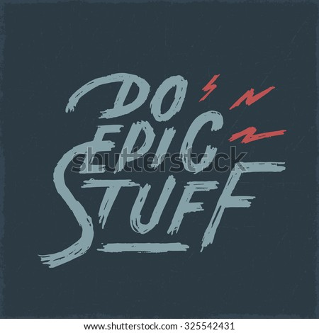 'do epic stuff' motivational