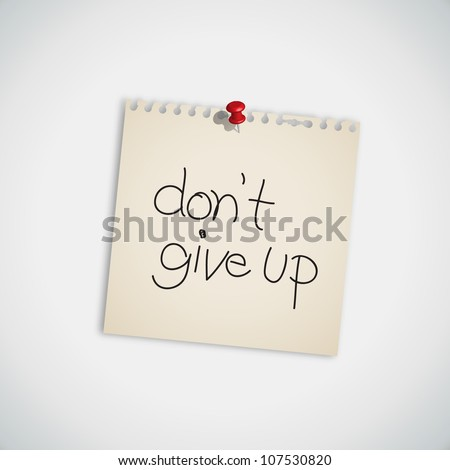 """""""Don't give up"""" handwritten on Note Paper Vector"""