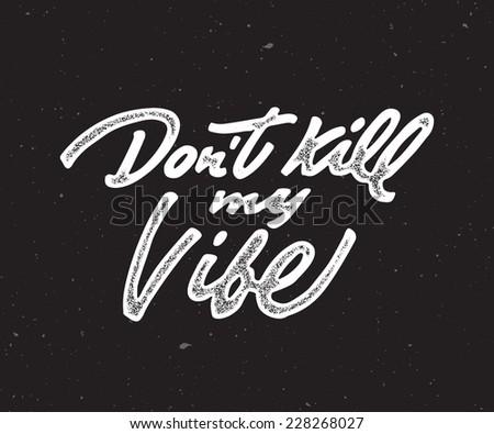 'don't kill my vibe' custom
