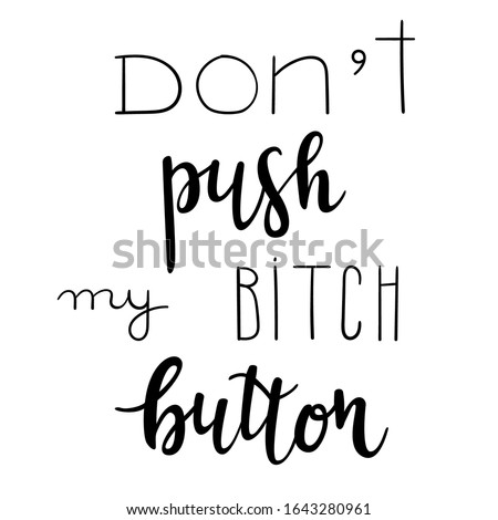 'Don't push my bitch button' hand drawn vector lettering. Rude saying isolated on white background. Calligraphy handwritten lettering Stockfoto ©