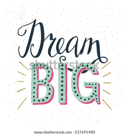 'dream big' hand lettering