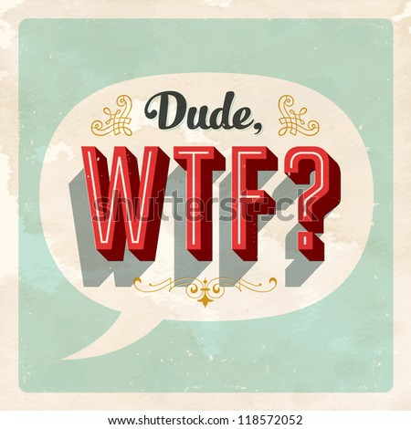 """Dude, what the fuck?"" popular expression - Vector EPS10. Grunge effects can be easily removed for a brand new, clean sign."