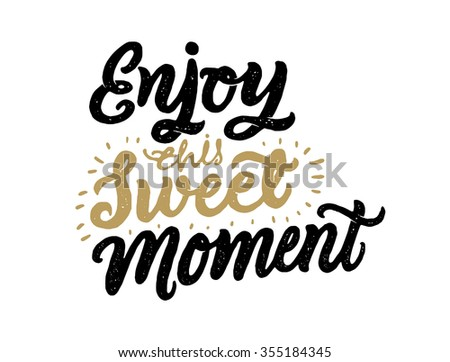 """""""Enjoy this Sweet Moment"""" hand-lettering. Handmade vector calligraphy."""